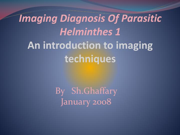 Imaging diagnosis of parasitic helminthes 1 an introduction to imaging techniques
