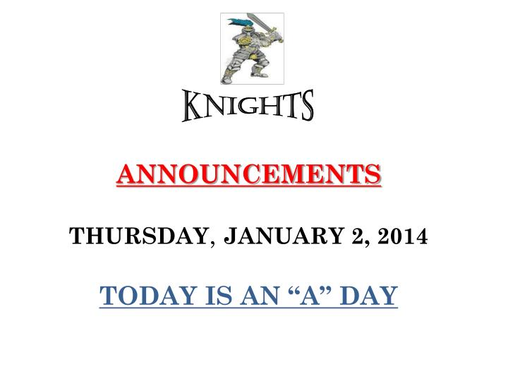 announcements thursday january 2 2014 today is an a day
