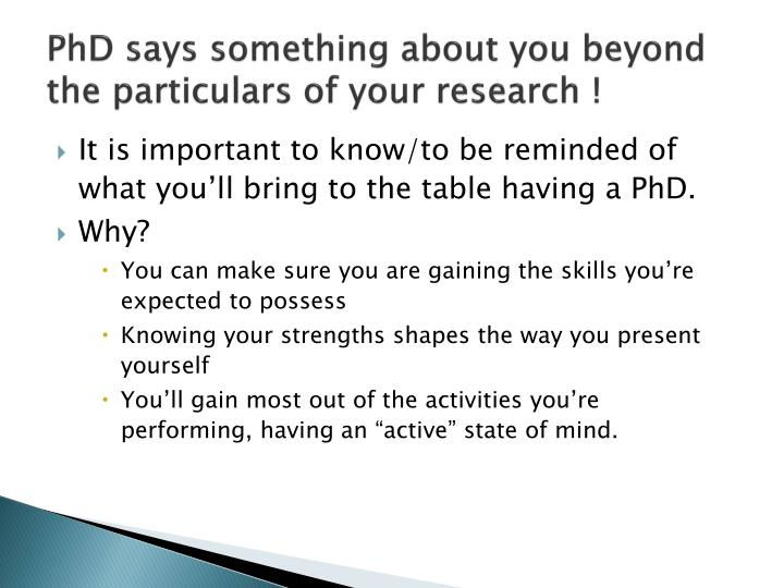 PhD says something about you beyond the particulars of your research !