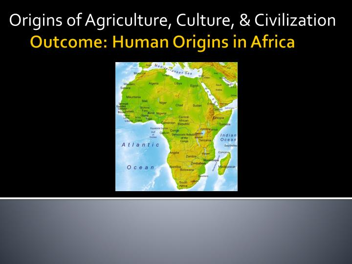 the origins of agriculture History of horticulture introduction to the course: lecture : origins of agriculture agricultural origins and development in asia lectures 12–13 text handout.