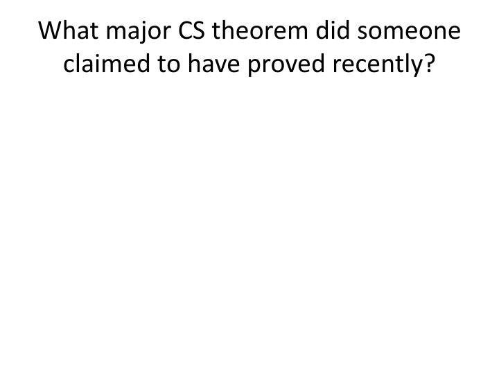 What major CS theorem did someone claimed to have proved recently?