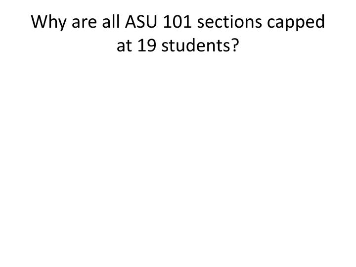 Why are all ASU 101 sections capped at 19 students?