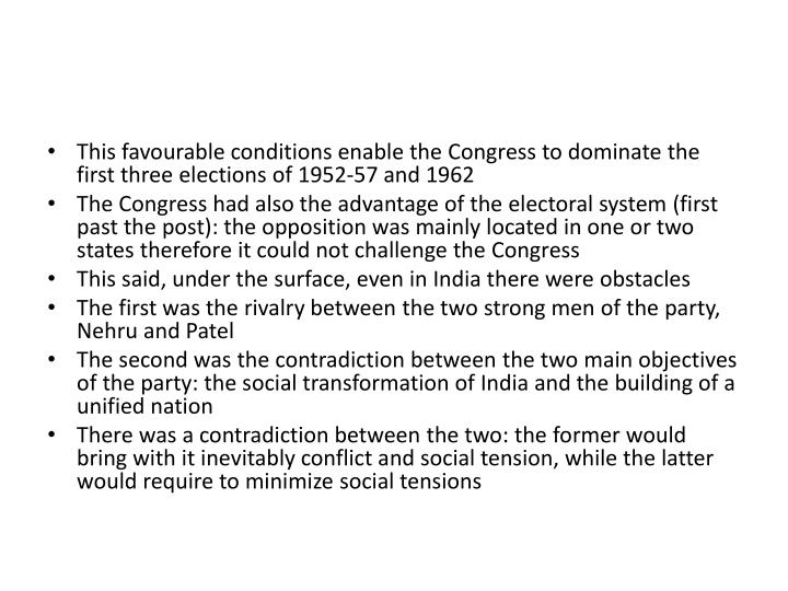 This favourable conditions enable the Congress to dominate the first three elections of 1952-57 and 1962