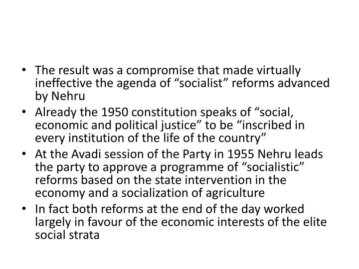 "The result was a compromise that made virtually ineffective the agenda of ""socialist"" reforms advanced by Nehru"