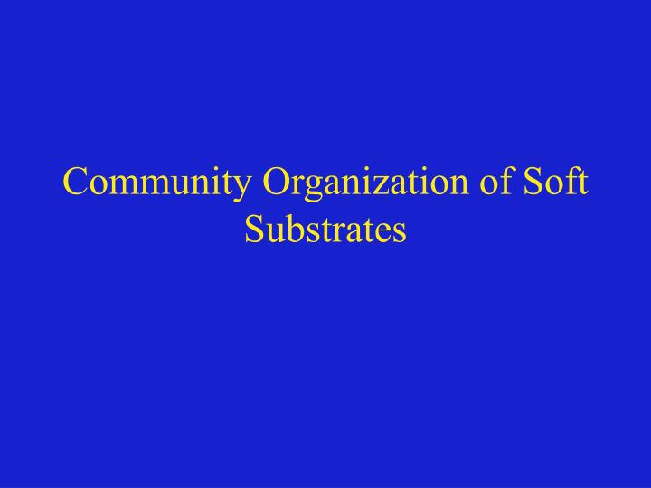 Community Organization of Soft Substrates