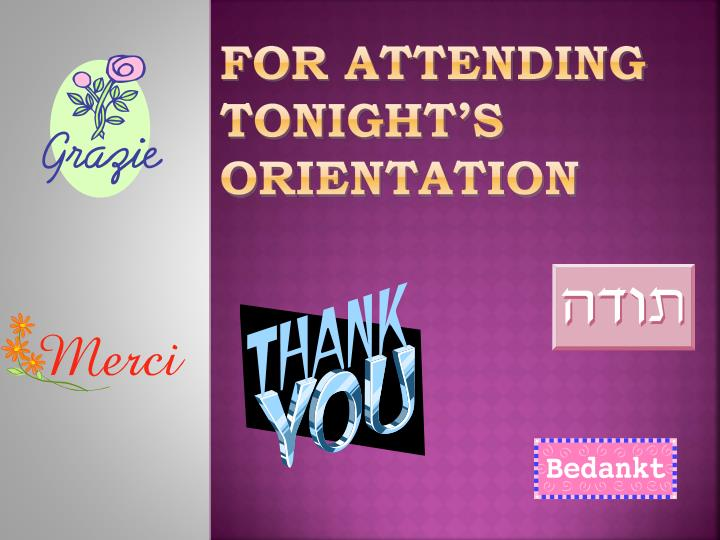 For Attending Tonight's Orientation