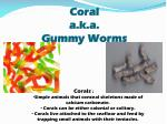 coral a k a gummy worms
