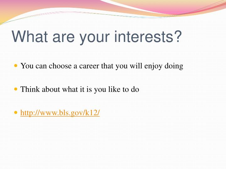 What are your interests?