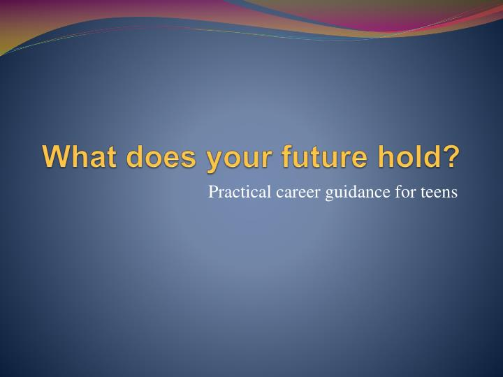 What does your future hold