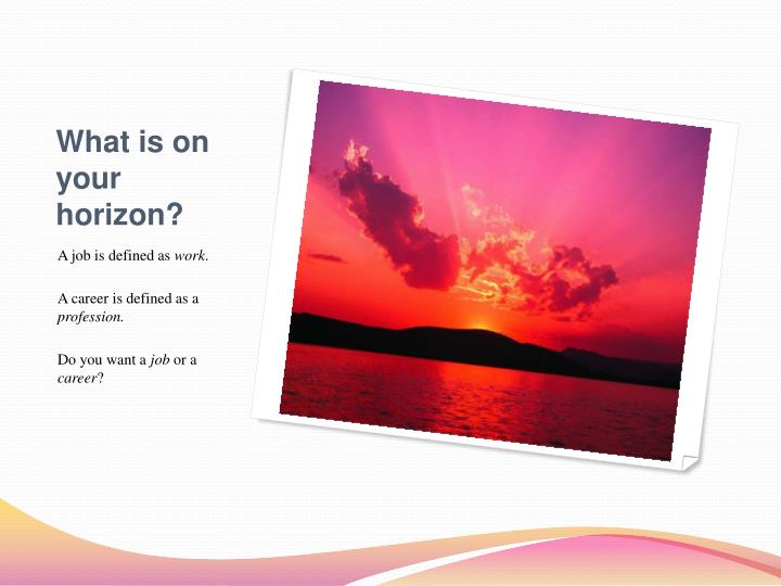 What is on your horizon