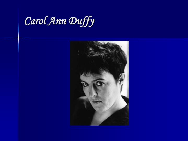 the look carol ann duffy Carol ann duffy is an award-winning scots poet who, according to danette dimarco in mosaic, is the poet of post-post war england: thatcher's england duffy is best known for writing love poems that often take the form of monologues.