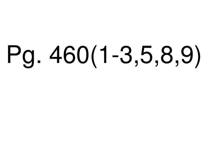 Pg. 460(1-3,5,8,9)
