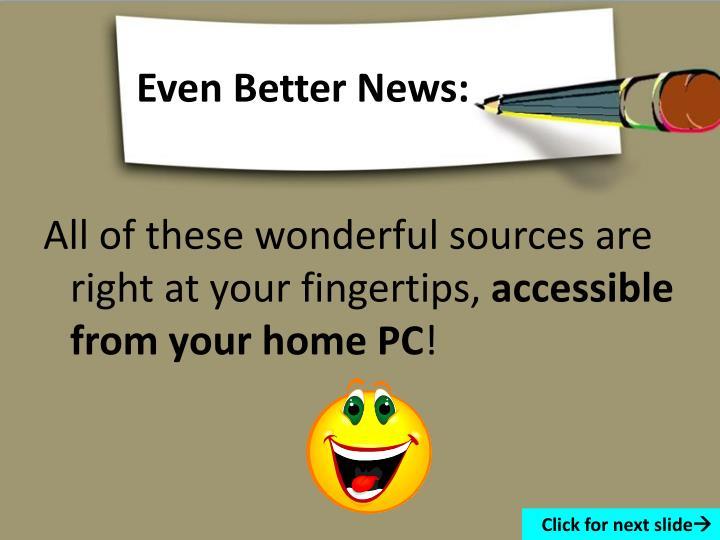 Even Better News: