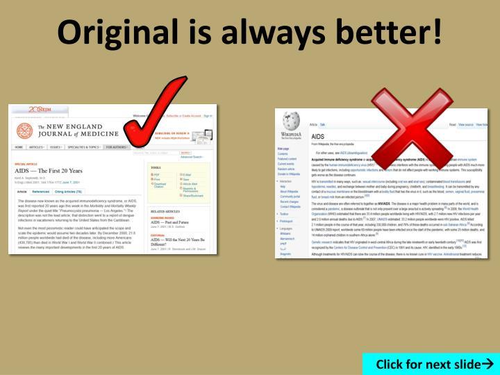 Original is always better!