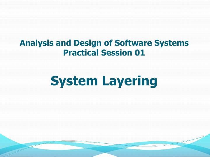 analysis and design of software systems practical session 01 system layering n.