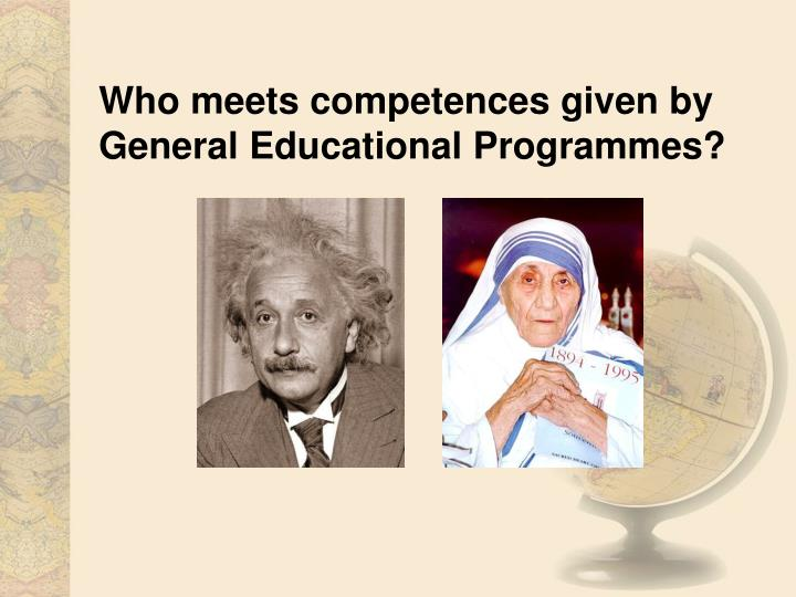 Who meets competences given by General Educational Programmes?