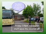 friday 1 15pm the centre staff wave the children off