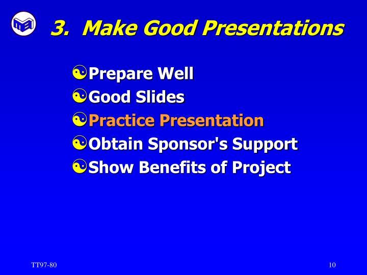 3.  Make Good Presentations