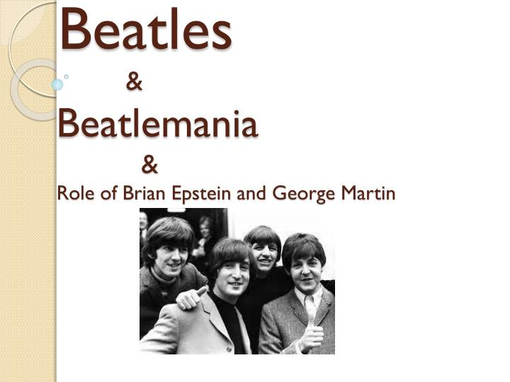 beatles beatlemania role of brian epstein and george martin