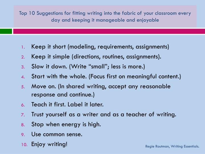 Top 10 Suggestions for fitting writing into the fabric of your classroom every day and keeping it manageable and enjoyable