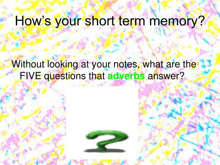 How's your short term memory?