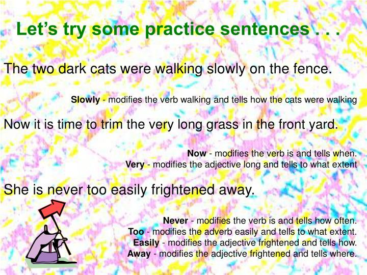 Let's try some practice sentences . . .