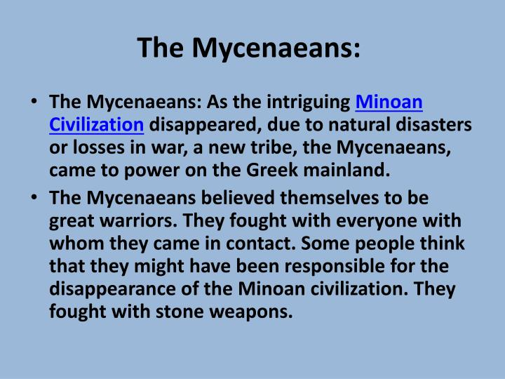 the mycenaean warfare essay The mycenaean civilization flourished during the period roughly between 1600 bc, when helladic culture in mainland greece was transformed under influences from minoan crete, and 1100 bc, when it perished with the collapse of bronze-age civilization in the eastern mediterranean the collapse is commonly attributed to the dorian invasion, although other theories describing natural disasters and.