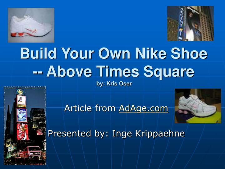 build your own nike shoe above times square by kris oser n.