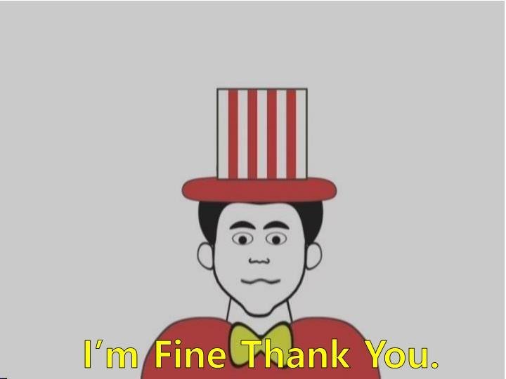I'm Fine Thank You.