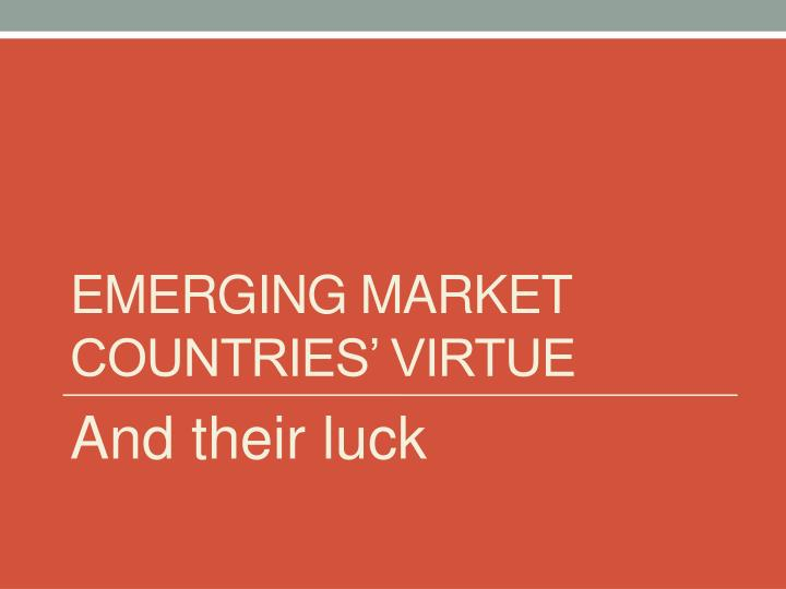Emerging market countries' virtue
