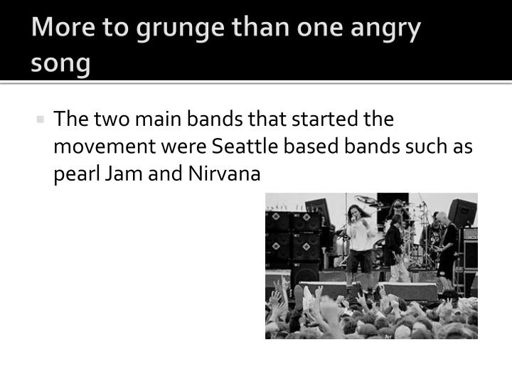 More to grunge than one angry song