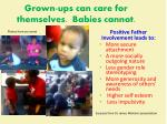 grown ups can care for themselves babies cannot