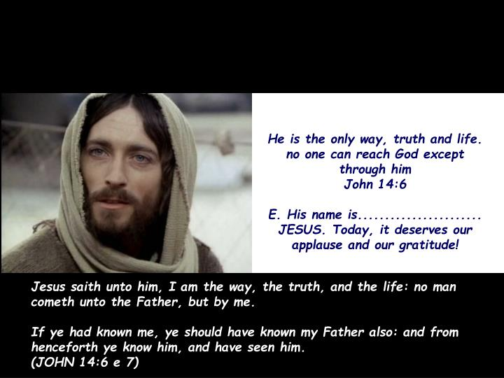 He is the only way, truth and life. no one can reach God except through him