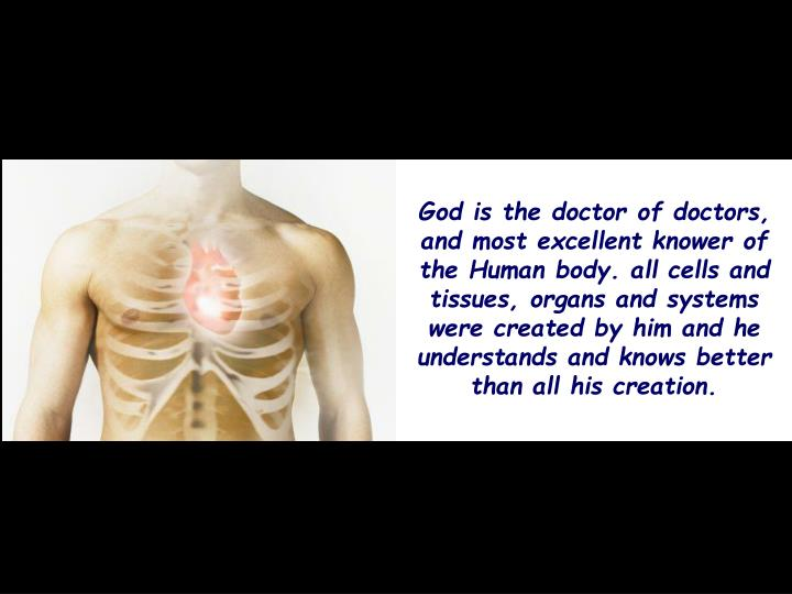 God is the doctor of doctors, and most excellent knower of the Human body. all cells and tissues, or...