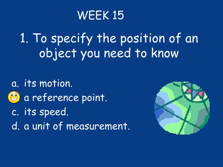 1 to specify the position of an object you need to know n.