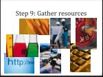 step 9 gather resources