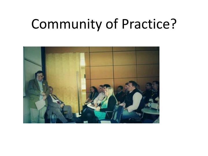 Community of Practice?