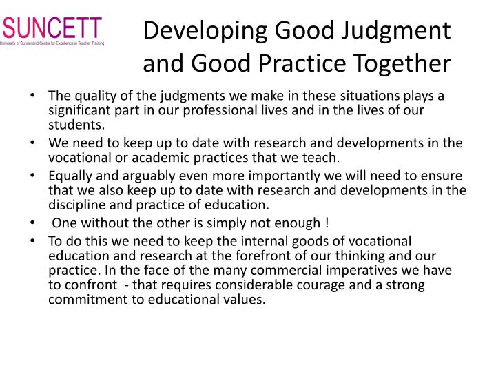 Developing Good Judgment  and Good Practice Together