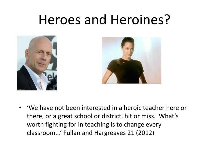 Heroes and Heroines?