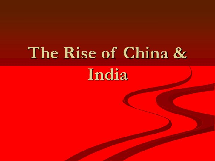 The rise of china india