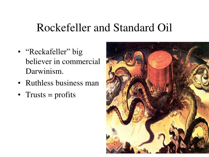 """Reckafeller"" big believer in commercial Darwinism."
