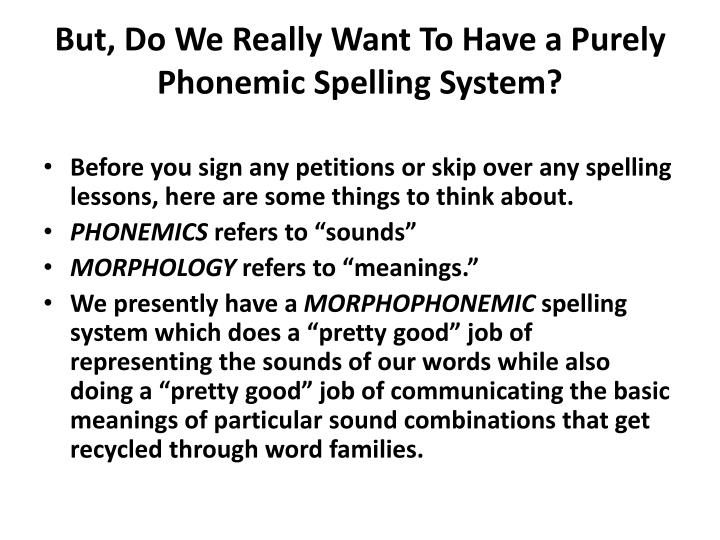 But, Do We Really Want To Have a Purely Phonemic Spelling System?
