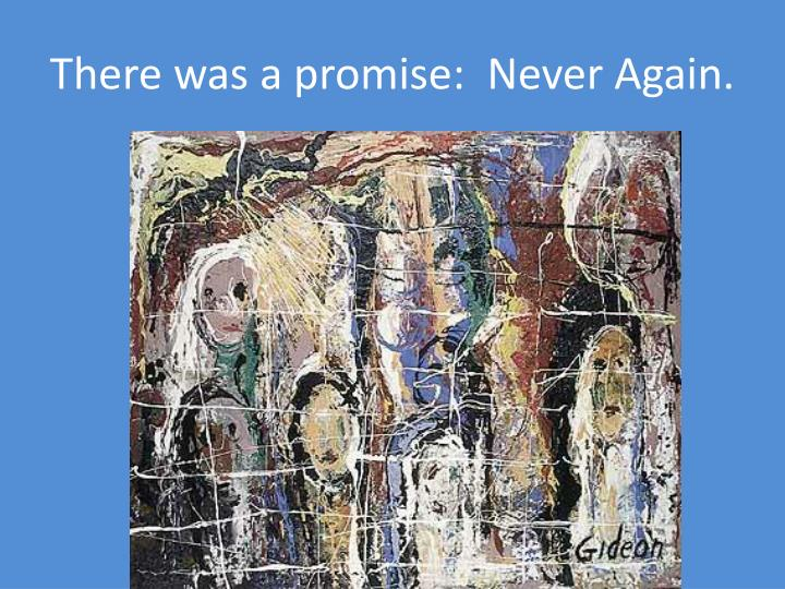There was a promise:  Never Again.