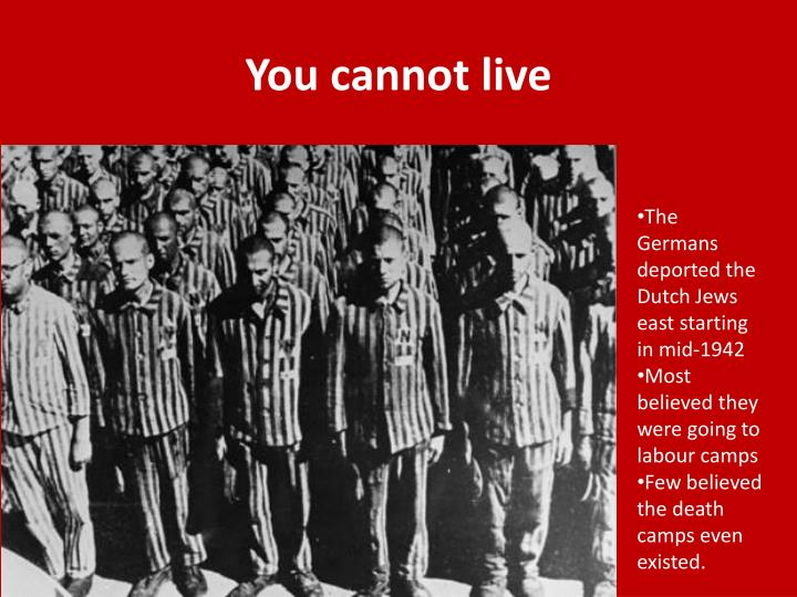 You cannot live