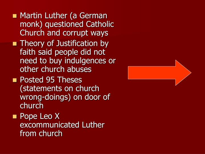 Martin Luther (a German monk) questioned Catholic Church and corrupt ways