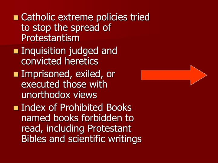 Catholic extreme policies tried to stop the spread of Protestantism