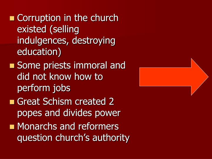 Corruption in the church existed (selling indulgences, destroying education)