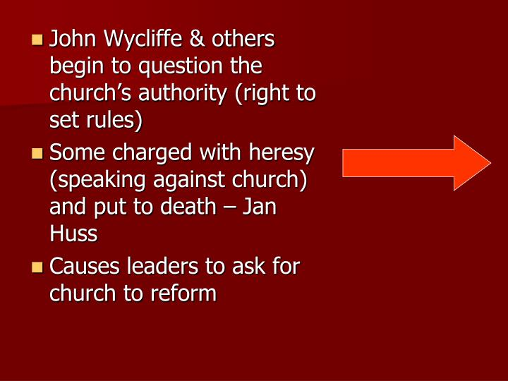 John Wycliffe & others begin to question the church's authority (right to set rules)