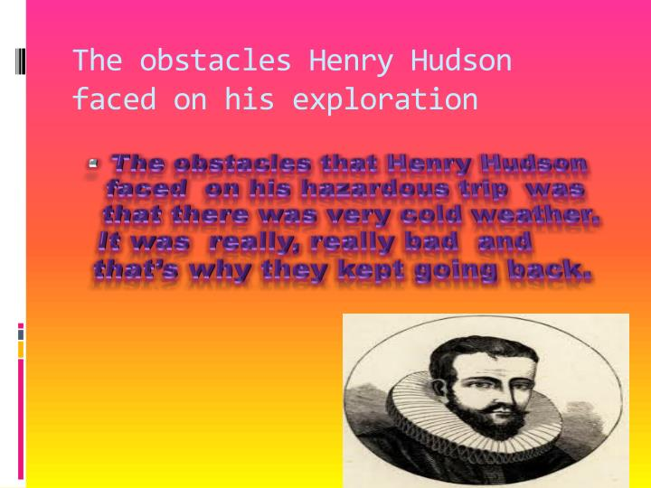 The obstacles Henry Hudson faced on his exploration