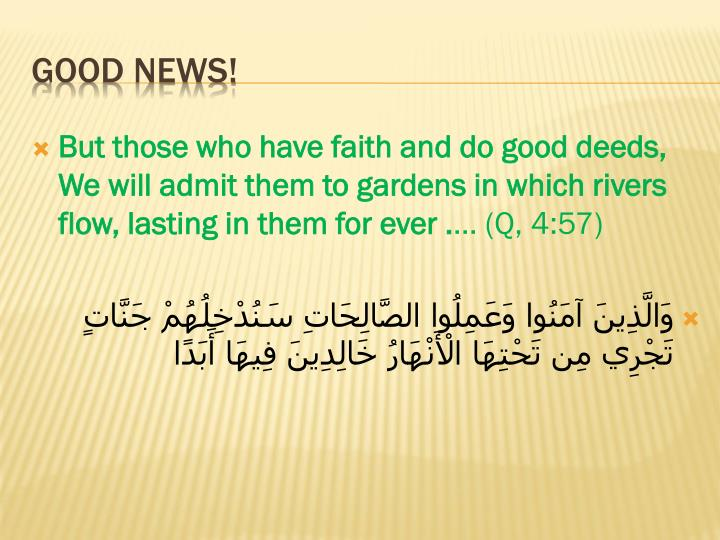 But those who have faith and do good deeds, We will admit them